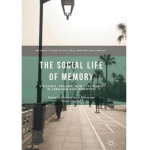 The Social Life of Memory: Violence, Trauma, and Testimony in Lebanon and Morocco